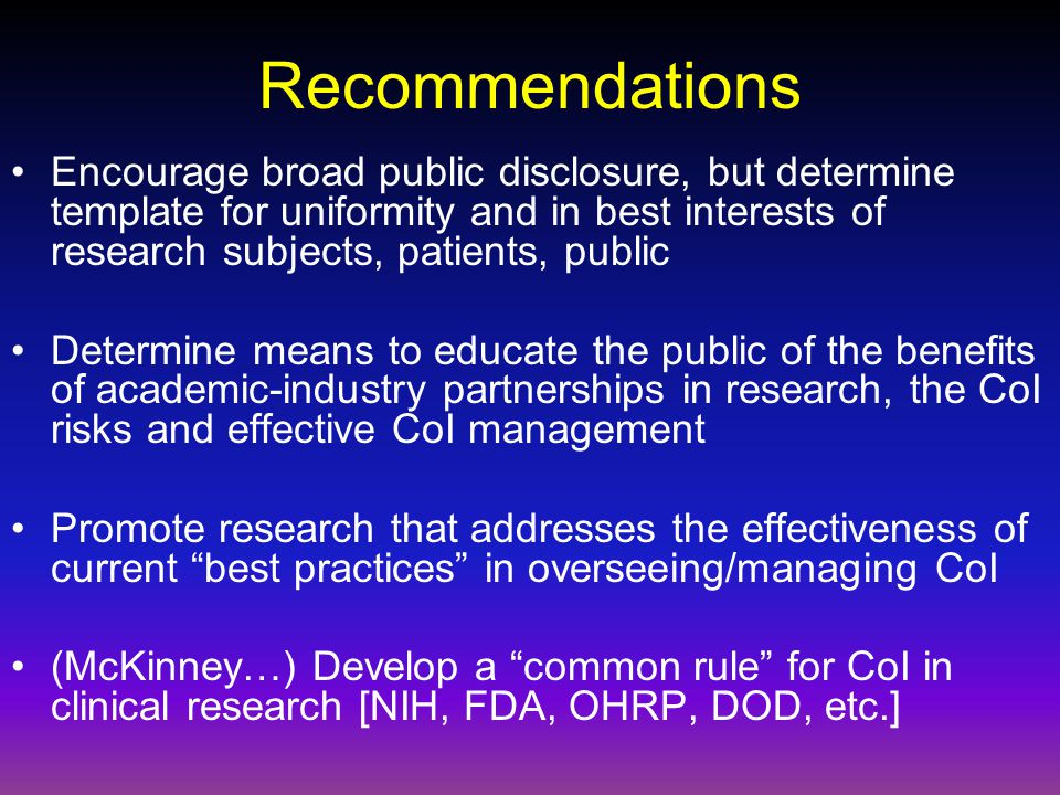 Recommendations Encourage broad public disclosure, but determine template for uniformity and in best interests of research subjects, patients, public