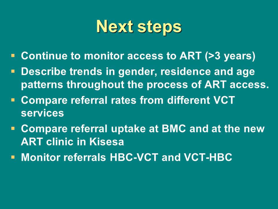Next steps Continue to monitor access to ART (>3 years) Describe trends in gender, residence and age patterns throughout the process of ART access.