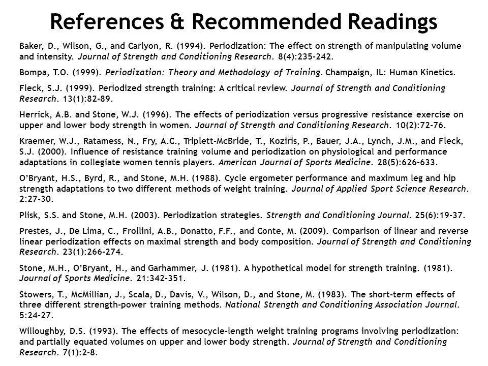 References & Recommended Readings Baker, D., Wilson, G., and Carlyon, R. (1994). Periodization: The effect on strength of manipulating volume and inte