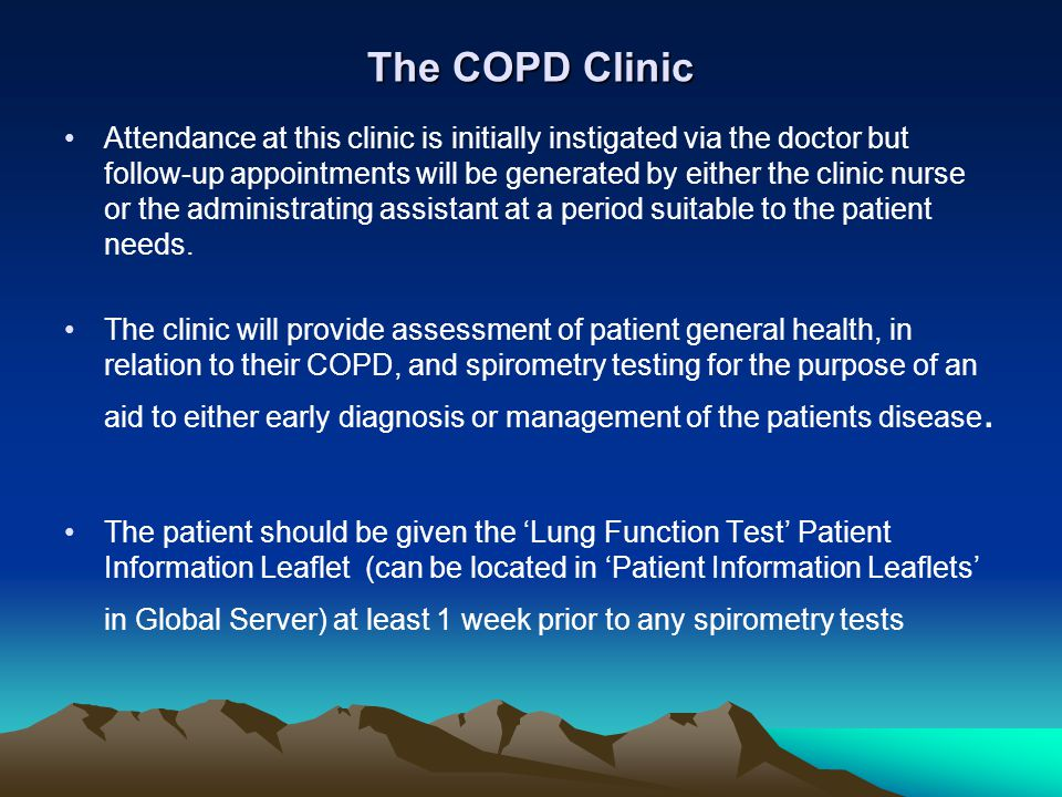 The COPD Clinic Attendance at this clinic is initially instigated via the doctor but follow-up appointments will be generated by either the clinic nur