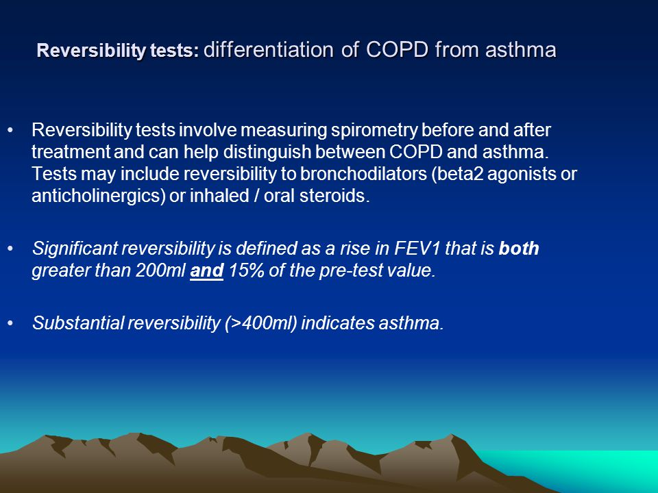 Reversibility tests: differentiation of COPD from asthma Reversibility tests involve measuring spirometry before and after treatment and can help dist