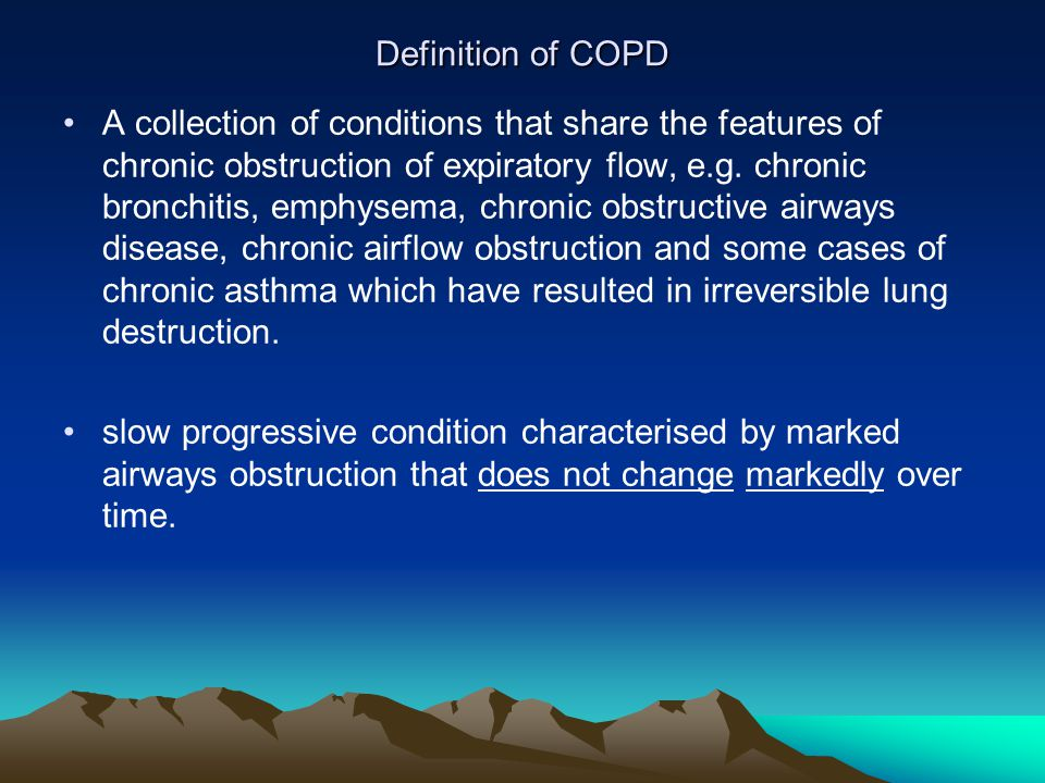 Each patient will have varying proportions of : Chronic bronchitis with increased and airway wall inflammation; small or peripheral airways disease  increased mucus, airway wall thickening, scarring and narrowing emphysema  permanent destruction of the alveoli, airspaces distal to the terminal bronchiole.