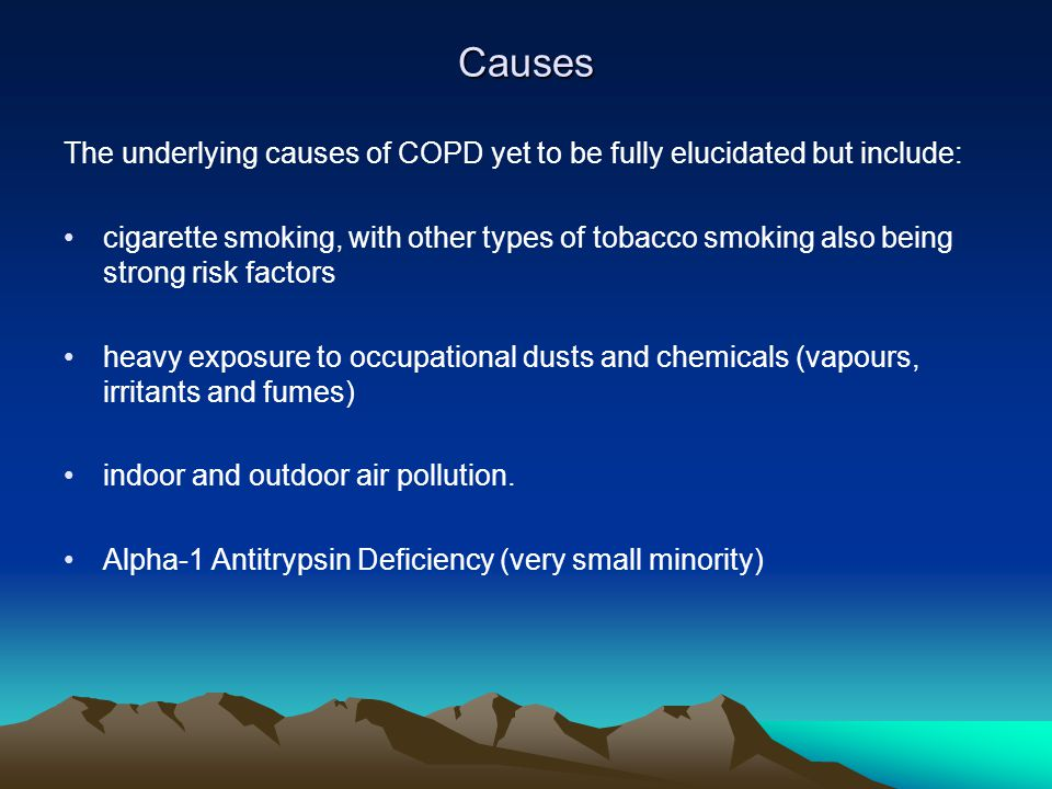 Causes The underlying causes of COPD yet to be fully elucidated but include: cigarette smoking, with other types of tobacco smoking also being strong