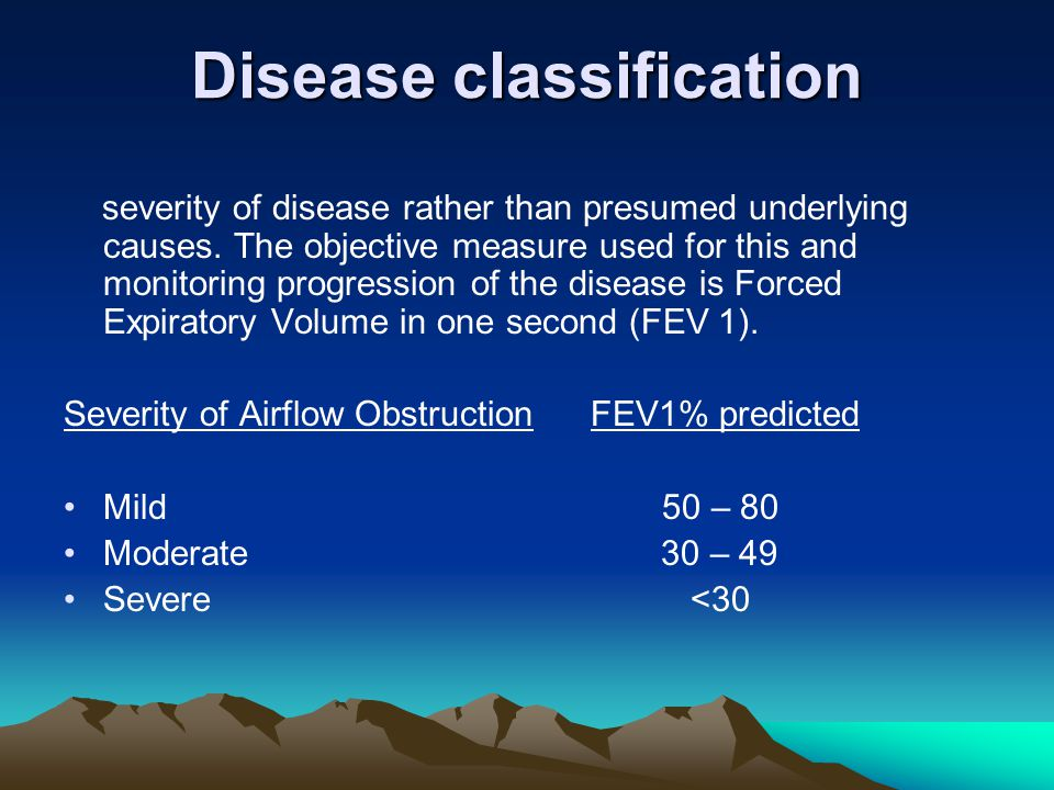 Disease classification severity of disease rather than presumed underlying causes. The objective measure used for this and monitoring progression of t