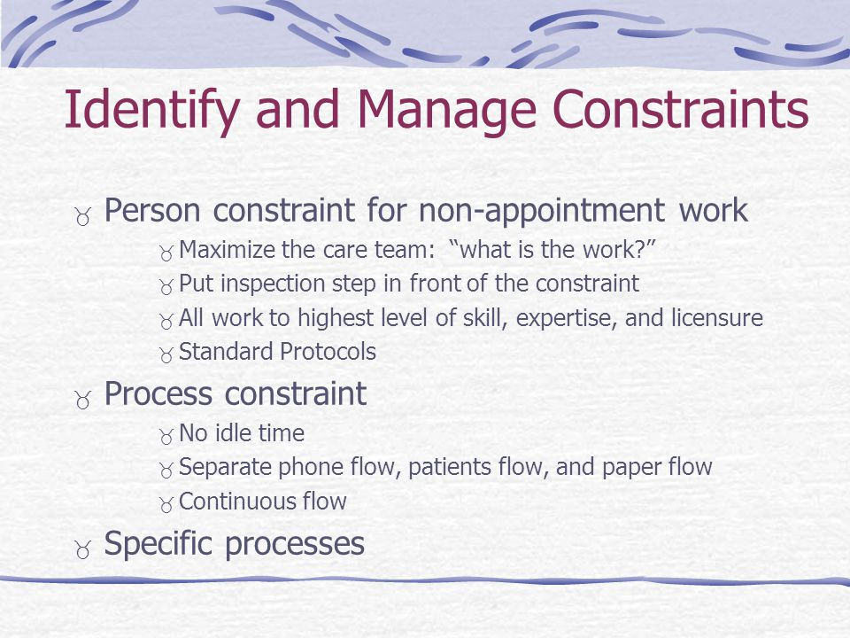 Identify and Manage Constraints Person constraint for non-appointment work Maximize the care team: what is the work.