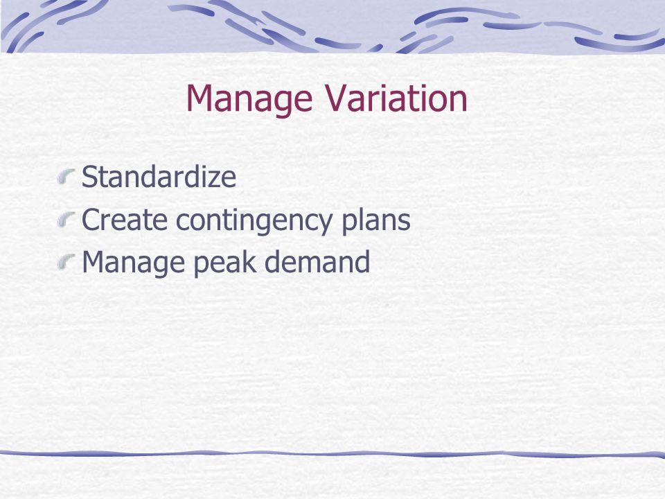 Manage Variation Standardize Create contingency plans Manage peak demand