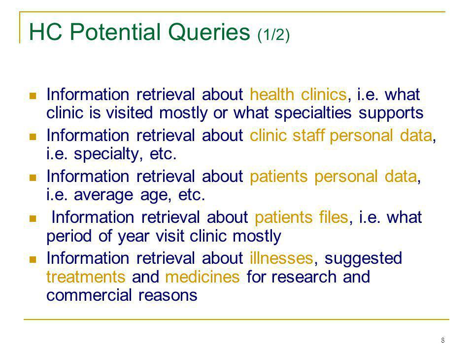 8 HC Potential Queries (1/2) Information retrieval about health clinics, i.e. what clinic is visited mostly or what specialties supports Information r