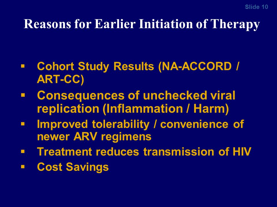 Slide 10 Cohort Study Results (NA-ACCORD / ART-CC) Consequences of unchecked viral replication (Inflammation / Harm) Improved tolerability / convenien