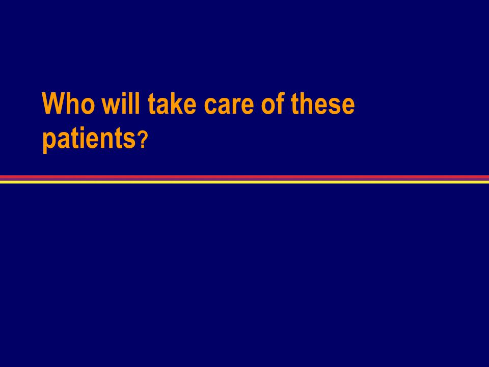 Who will take care of these patients ?