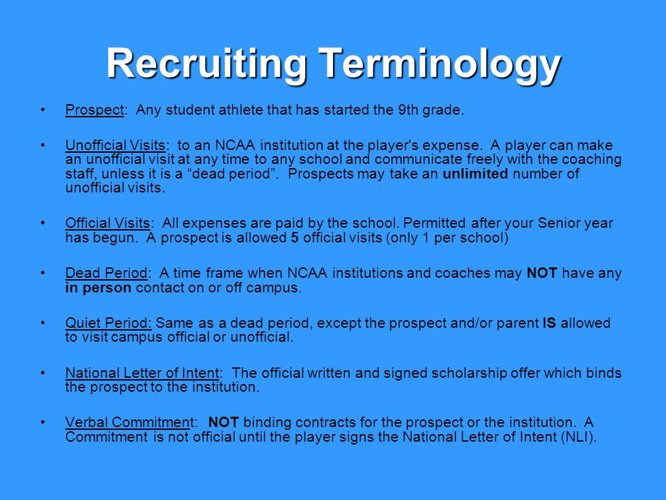 Recruiting Terminology Prospect: Any student athlete that has started the 9th grade.