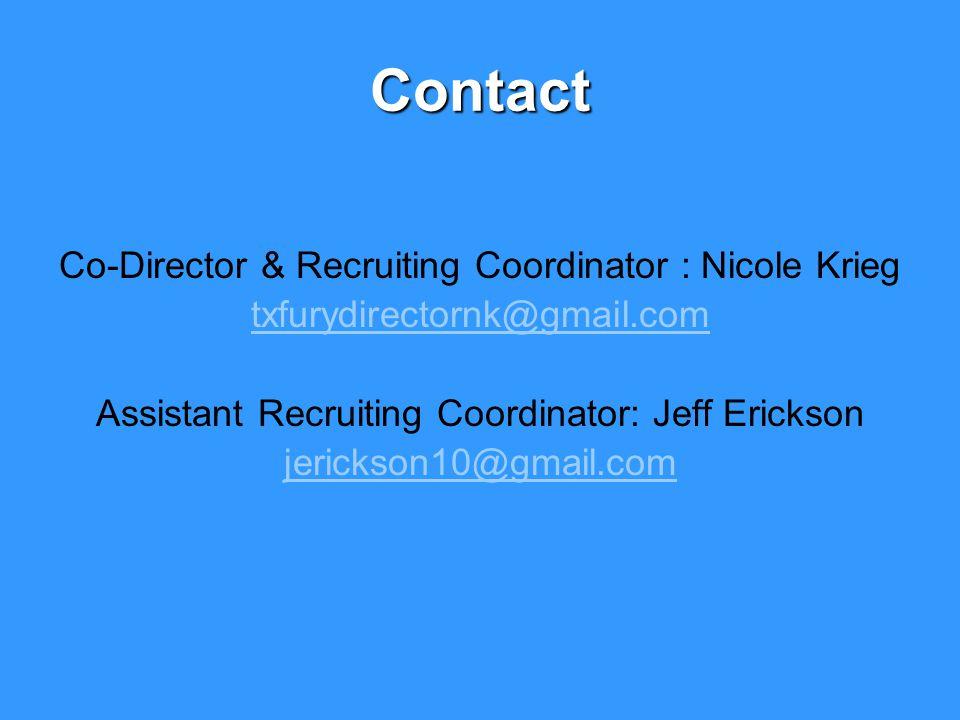 Contact Co-Director & Recruiting Coordinator : Nicole Krieg txfurydirectornk@gmail.com Assistant Recruiting Coordinator: Jeff Erickson jerickson10@gmail.com
