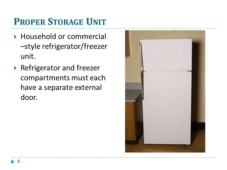 P ROPER S TORAGE U NIT Household or commercial –style refrigerator/freezer unit.