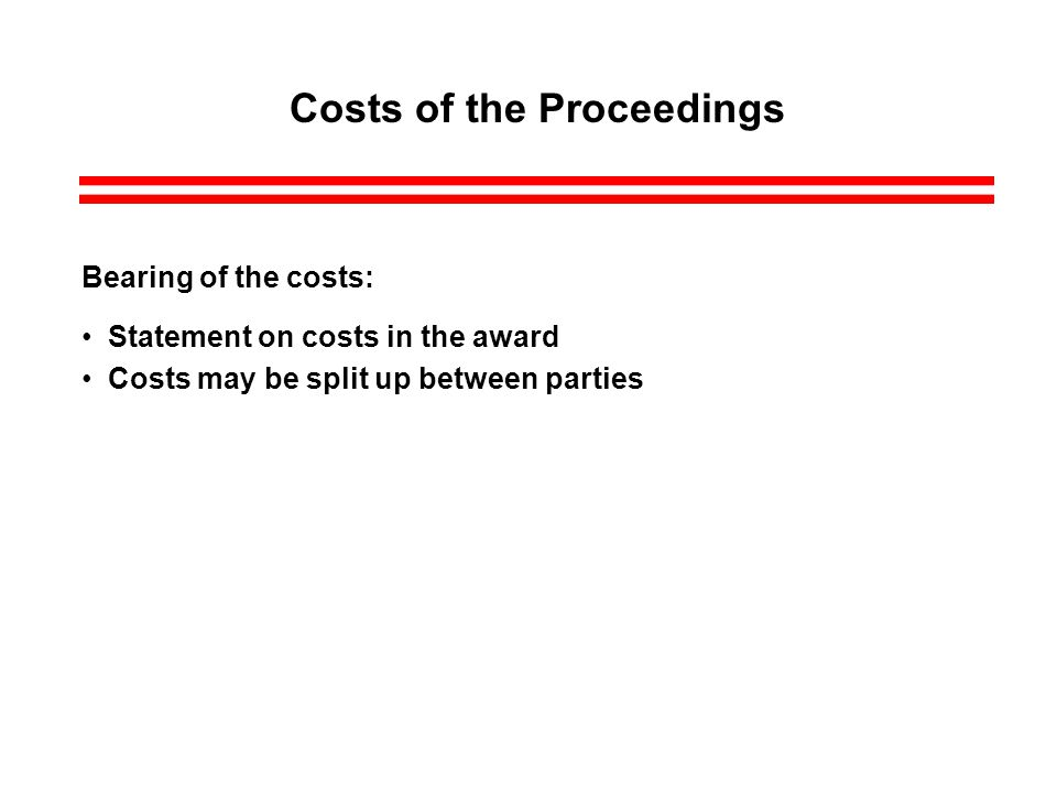 Costs of the Proceedings Bearing of the costs: Statement on costs in the award Costs may be split up between parties