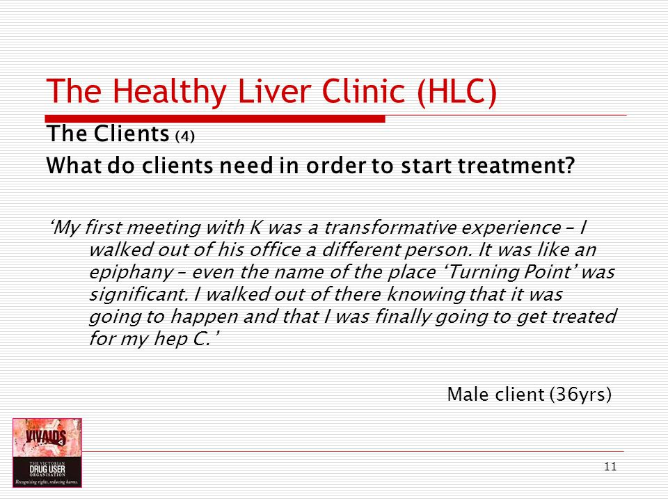 11 The Healthy Liver Clinic (HLC) The Clients (4) What do clients need in order to start treatment.