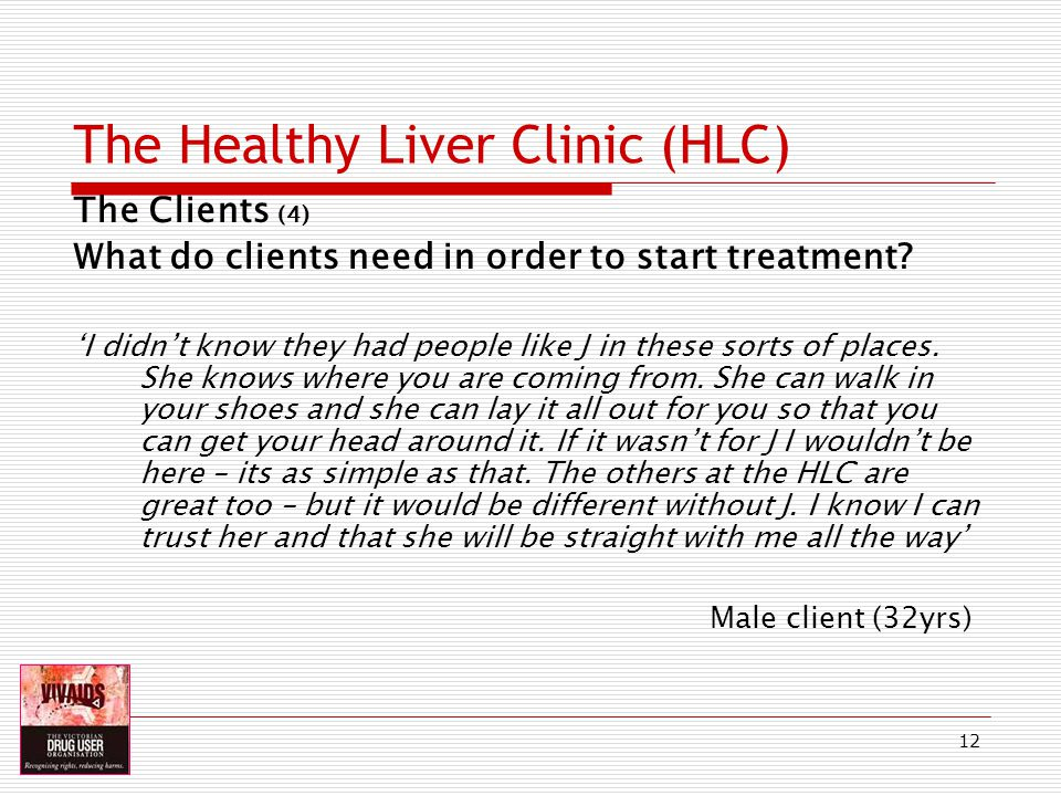 12 The Healthy Liver Clinic (HLC) The Clients (4) What do clients need in order to start treatment.