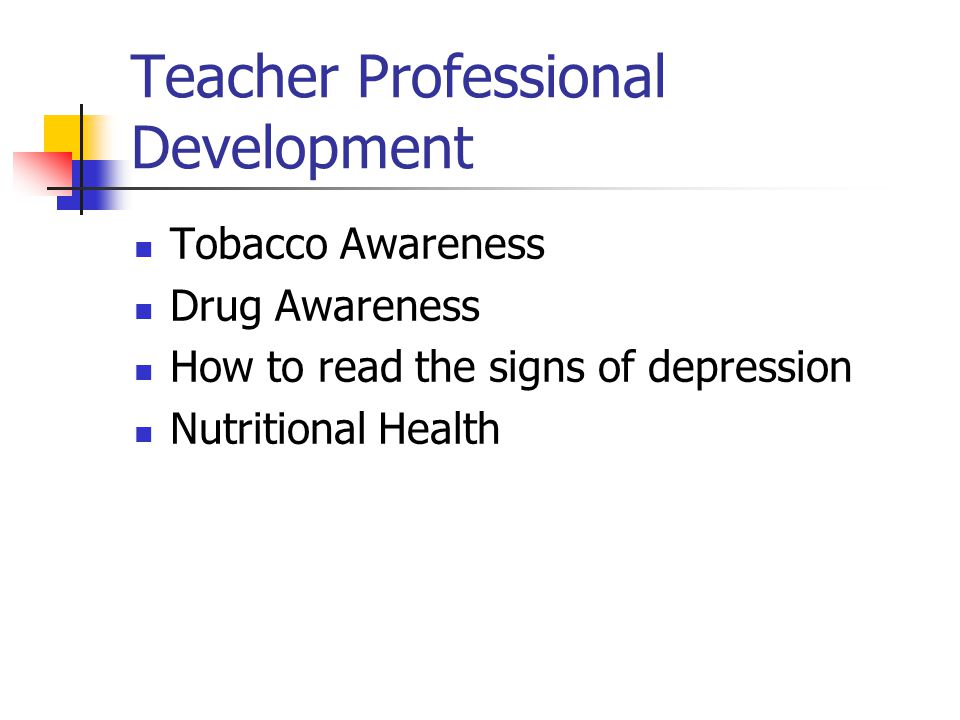 Teacher Professional Development Tobacco Awareness Drug Awareness How to read the signs of depression Nutritional Health