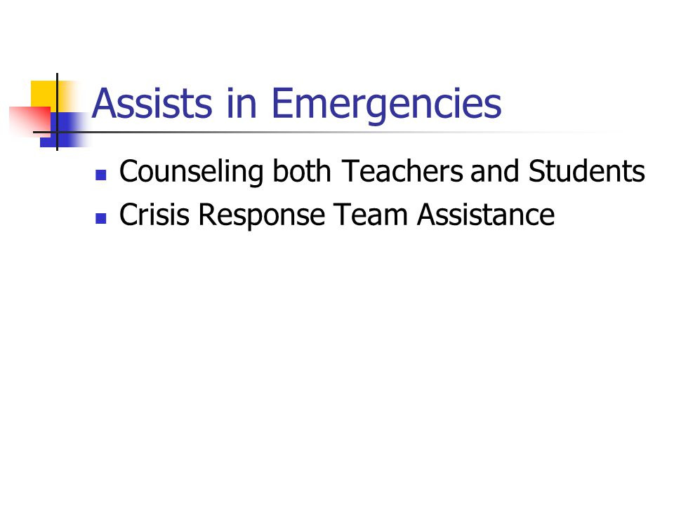 Assists in Emergencies Counseling both Teachers and Students Crisis Response Team Assistance