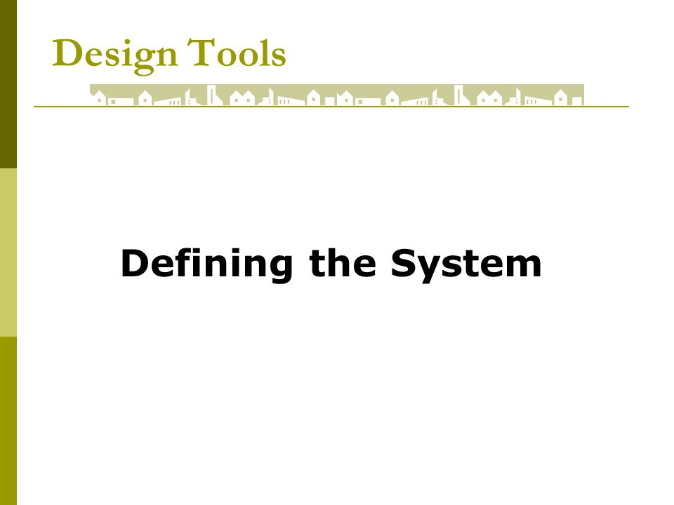 Design Tools Defining the System