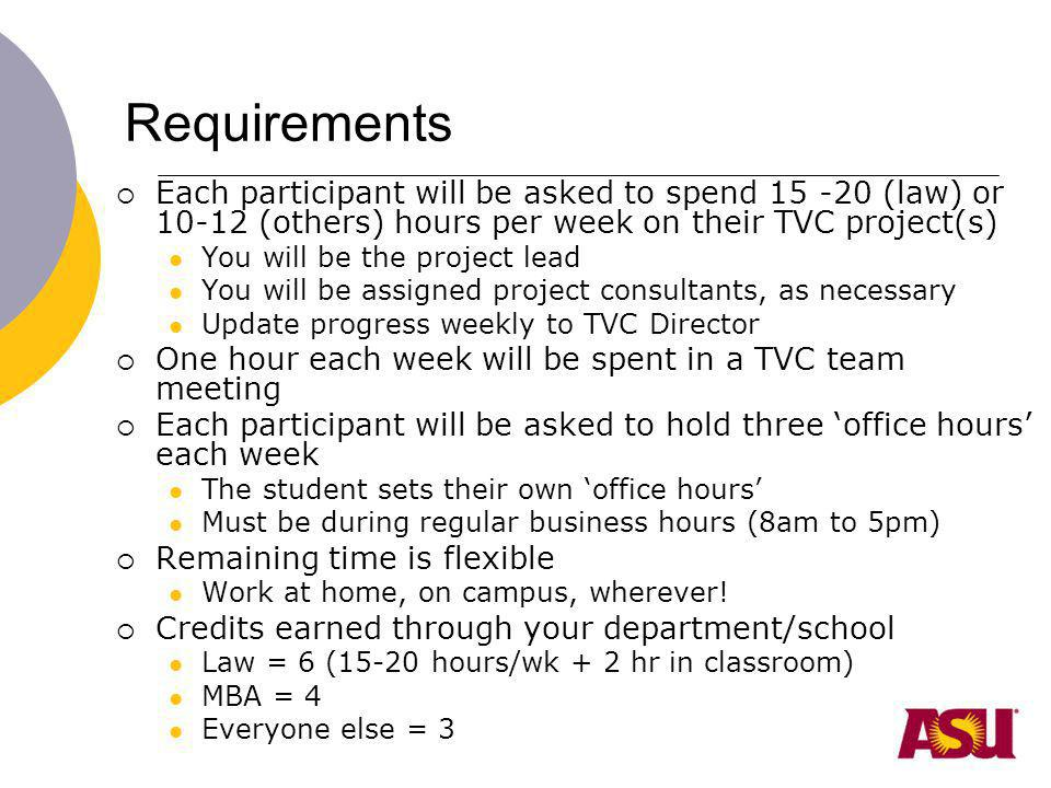 Requirements Each participant will be asked to spend 15 -20 (law) or 10-12 (others) hours per week on their TVC project(s) You will be the project lea