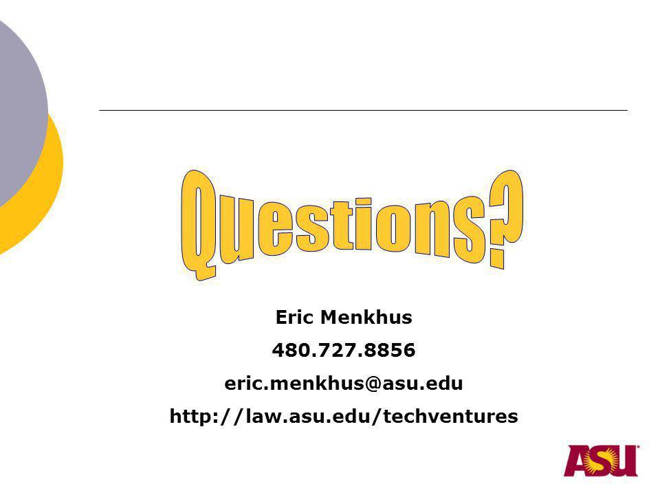 Eric Menkhus 480.727.8856 eric.menkhus@asu.edu http://law.asu.edu/techventures