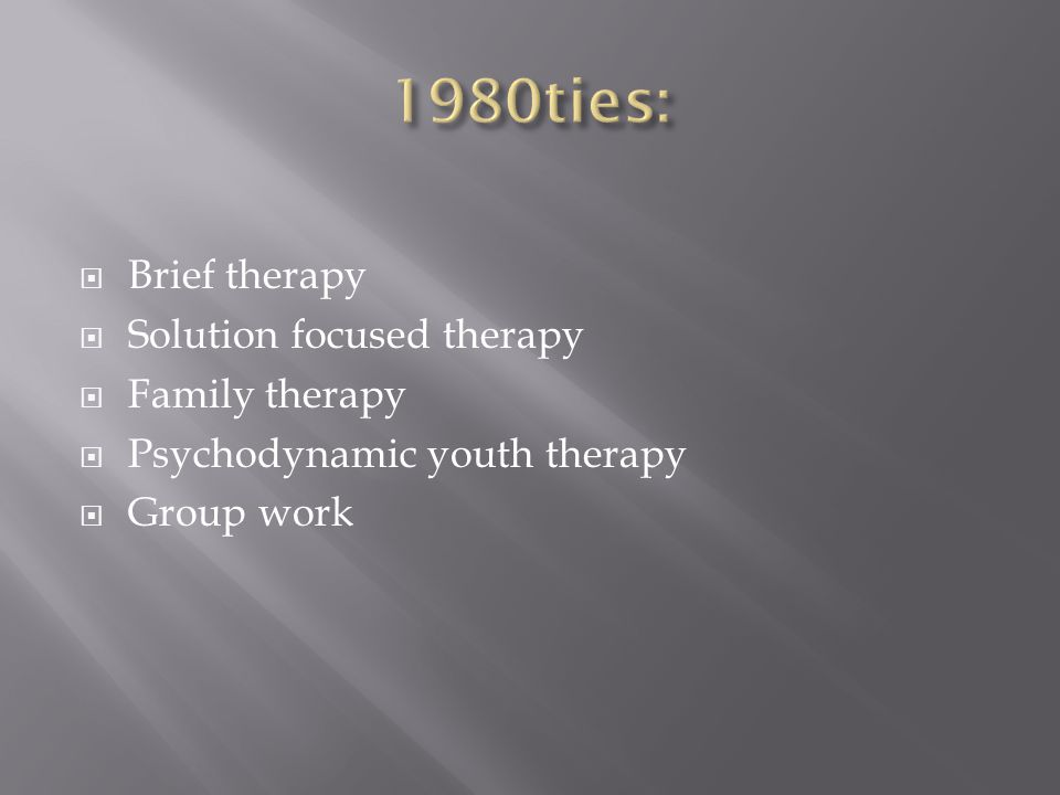 Brief therapy Solution focused therapy Family therapy Psychodynamic youth therapy Group work