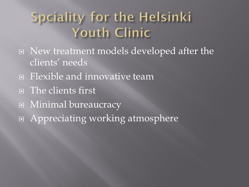 New treatment models developed after the clients needs Flexible and innovative team The clients first Minimal bureaucracy Appreciating working atmosph