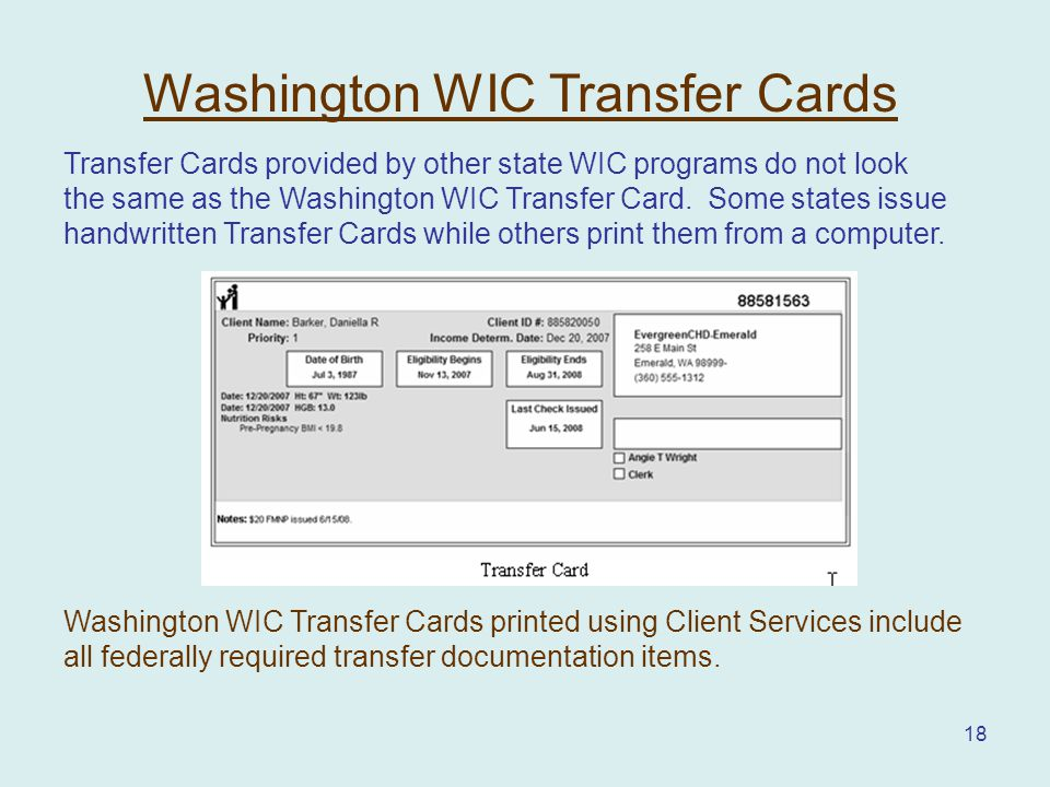 18 Washington WIC Transfer Cards Transfer Cards provided by other state WIC programs do not look the same as the Washington WIC Transfer Card.