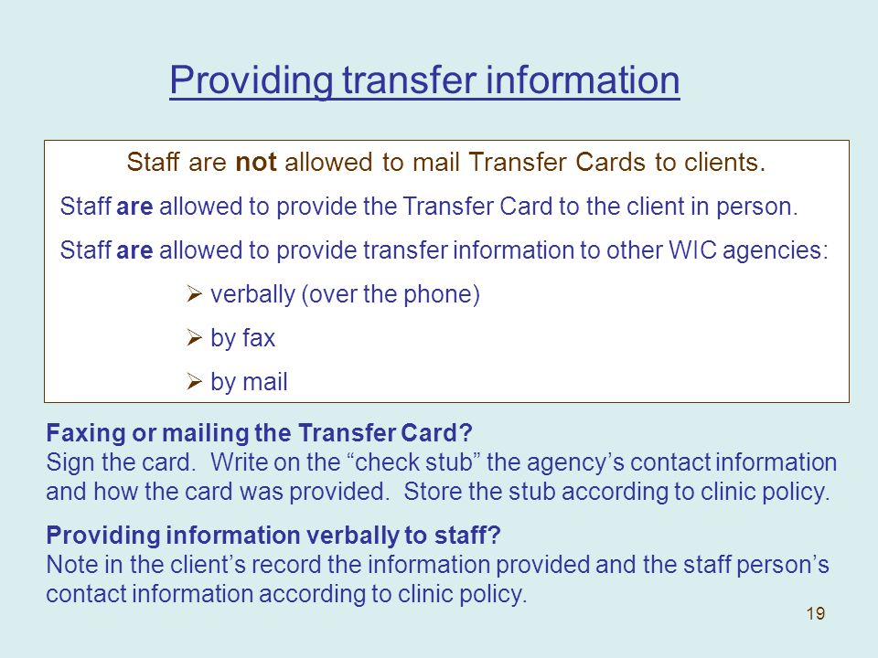 19 Staff are not allowed to mail Transfer Cards to clients.