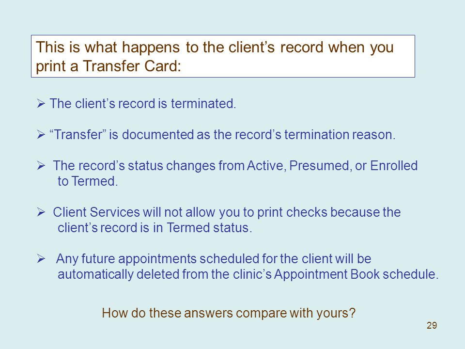 29 This is what happens to the clients record when you print a Transfer Card: How do these answers compare with yours.