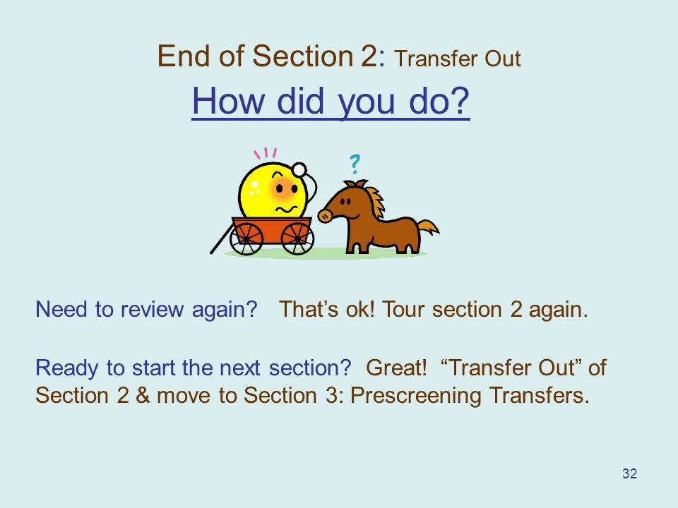 32 End of Section 2: Transfer Out How did you do. Need to review again.