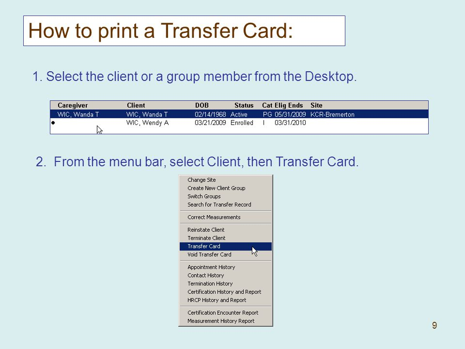 9 How to print a Transfer Card: 1. Select the client or a group member from the Desktop.