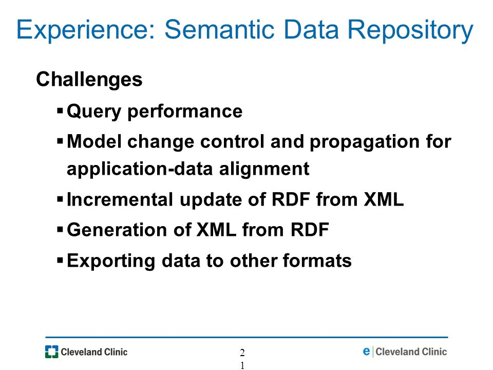 21 Experience: Semantic Data Repository Challenges Query performance Model change control and propagation for application-data alignment Incremental u
