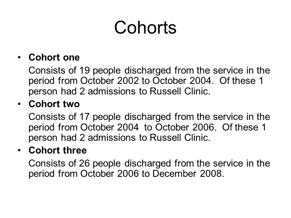 Cohorts Cohort one Consists of 19 people discharged from the service in the period from October 2002 to October 2004.
