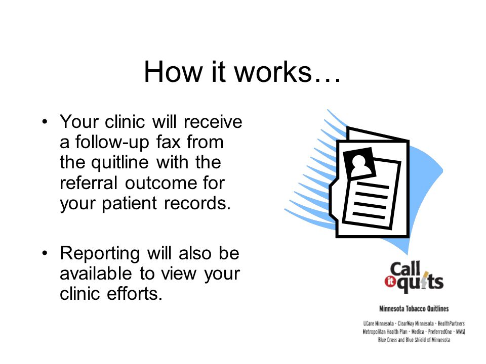 Your clinic will receive a follow-up fax from the quitline with the referral outcome for your patient records.