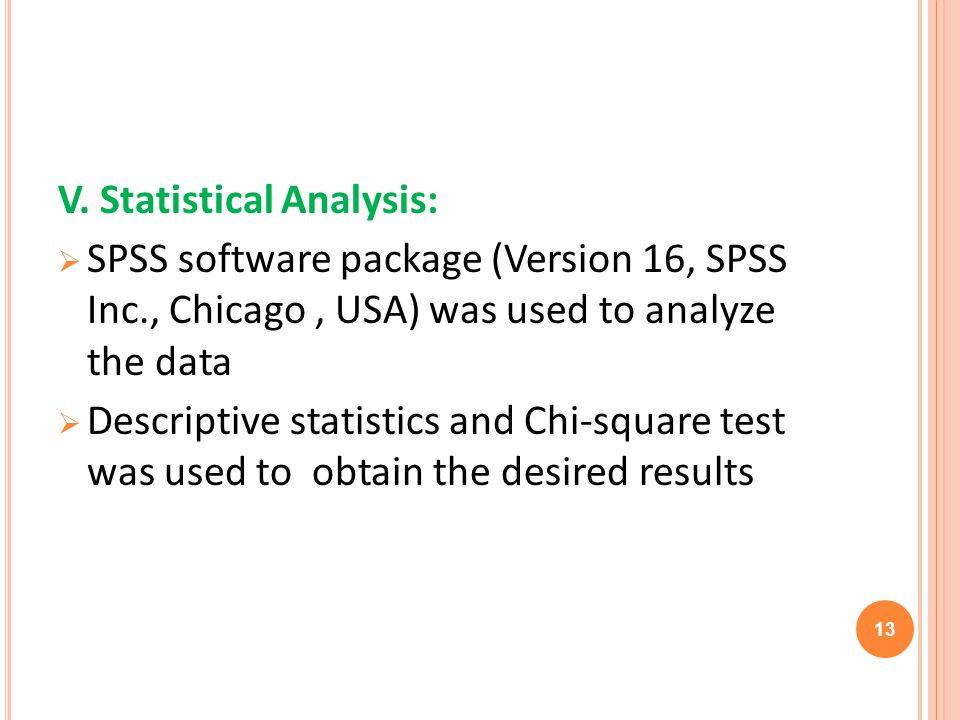 V. Statistical Analysis: SPSS software package (Version 16, SPSS Inc., Chicago, USA) was used to analyze the data Descriptive statistics and Chi-squar