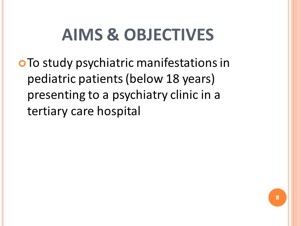 AIMS & OBJECTIVES To study psychiatric manifestations in pediatric patients (below 18 years) presenting to a psychiatry clinic in a tertiary care hospital 8