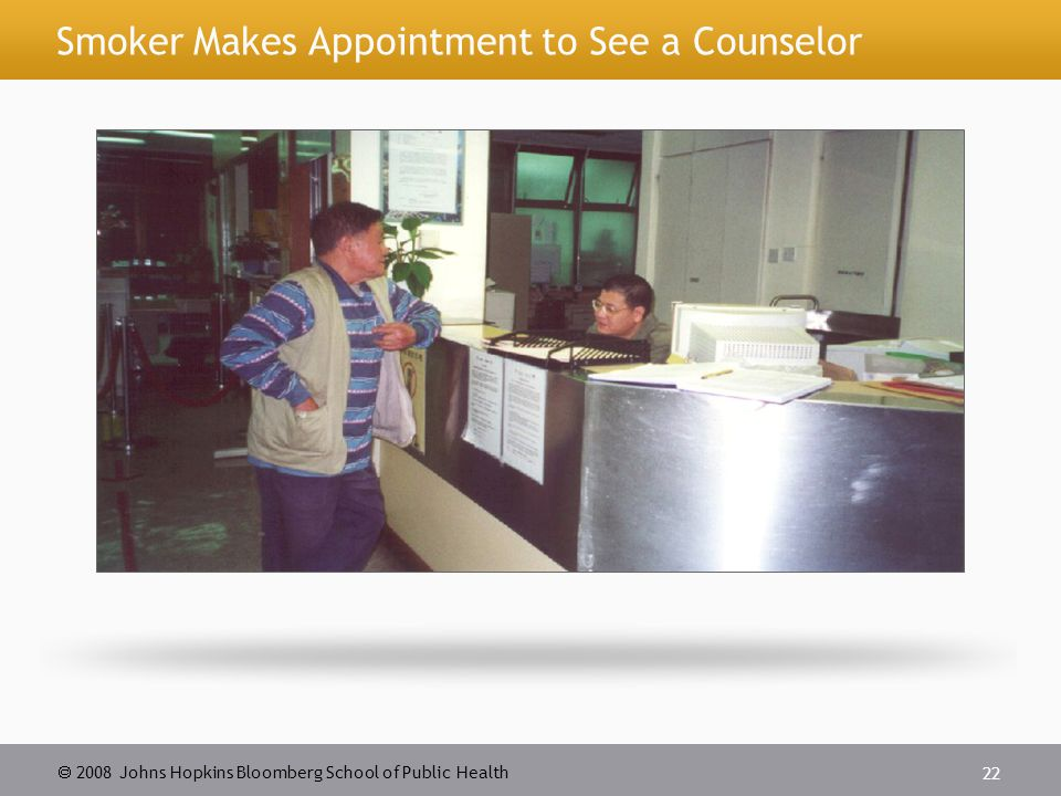 2008 Johns Hopkins Bloomberg School of Public Health 22 Smoker Makes Appointment to See a Counselor