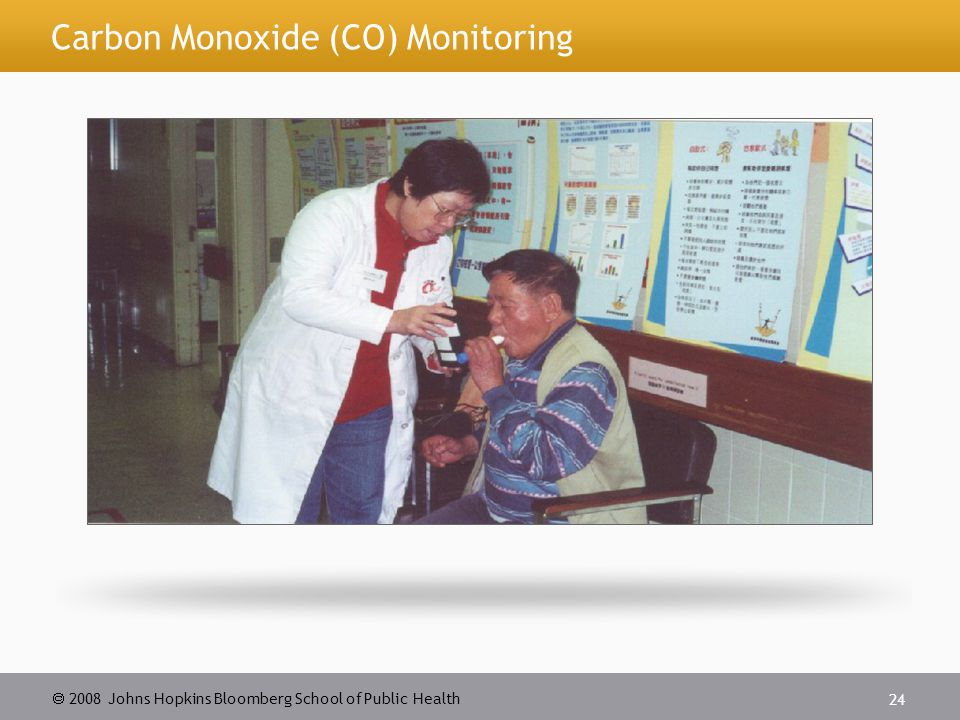 2008 Johns Hopkins Bloomberg School of Public Health 24 Carbon Monoxide (CO) Monitoring