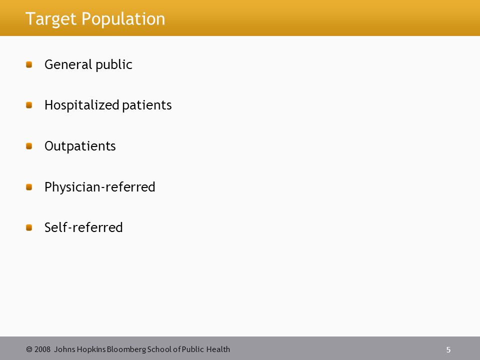 2008 Johns Hopkins Bloomberg School of Public Health 5 Target Population General public Hospitalized patients Outpatients Physician-referred Self-referred