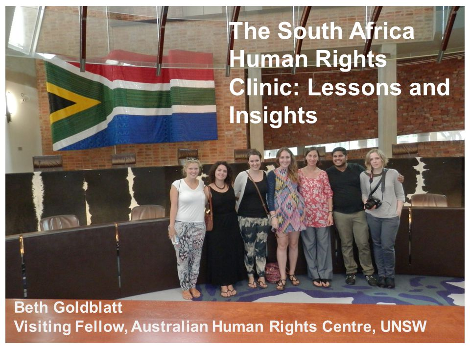 The South Africa Human Rights Clinic: Lessons and Insights Beth Goldblatt Visiting Fellow, Australian Human Rights Centre, UNSW