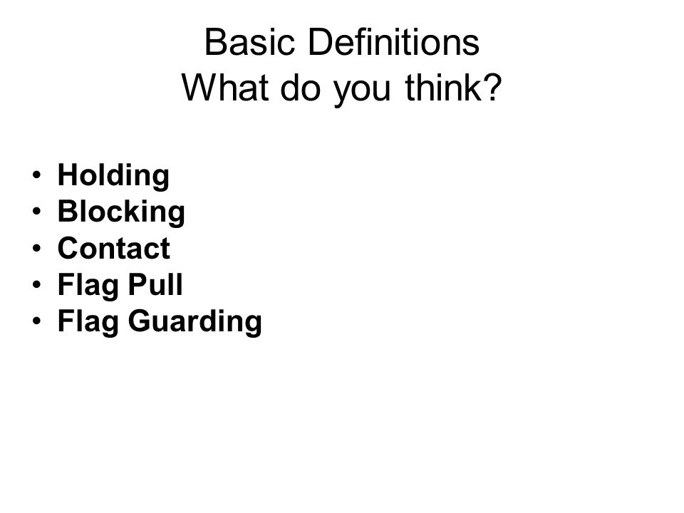 Basic Definitions What do you think Holding Blocking Contact Flag Pull Flag Guarding
