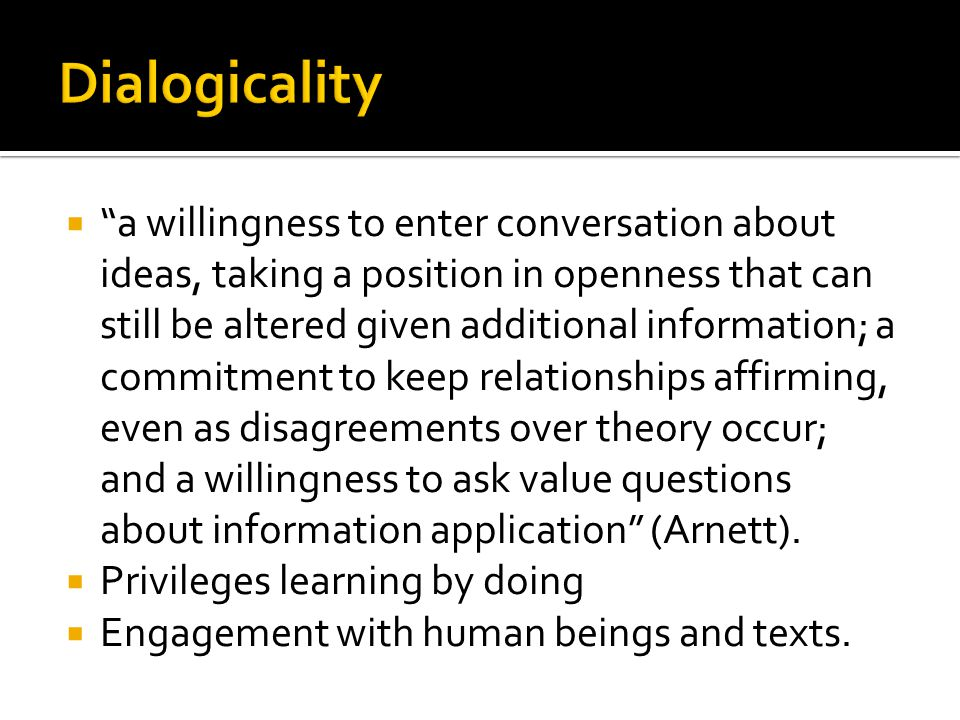 a willingness to enter conversation about ideas, taking a position in openness that can still be altered given additional information; a commitment to