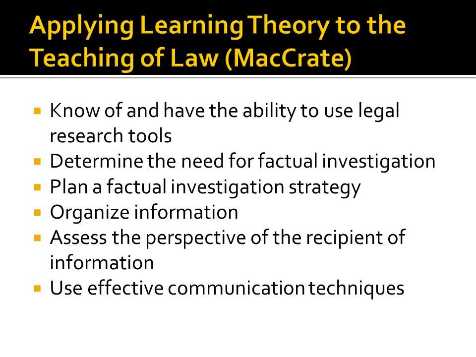 Know of and have the ability to use legal research tools Determine the need for factual investigation Plan a factual investigation strategy Organize i