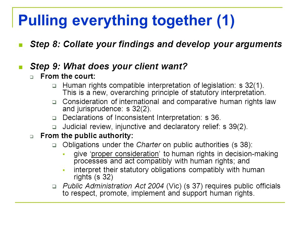 Pulling everything together (1) Step 8: Collate your findings and develop your arguments Step 9: What does your client want? From the court: Human rig