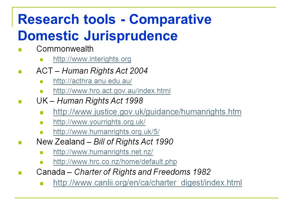Research tools - Comparative Domestic Jurisprudence Commonwealth http://www.interights.org ACT – Human Rights Act 2004 http://acthra.anu.edu.au/ http: