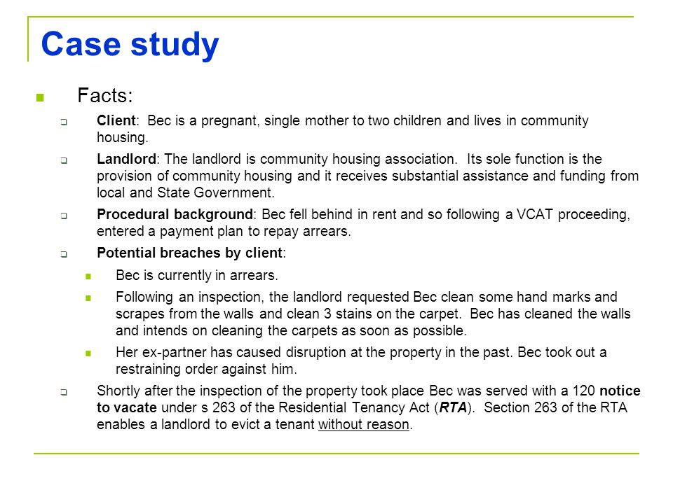 Case study Facts: Client: Bec is a pregnant, single mother to two children and lives in community housing. Landlord: The landlord is community housing