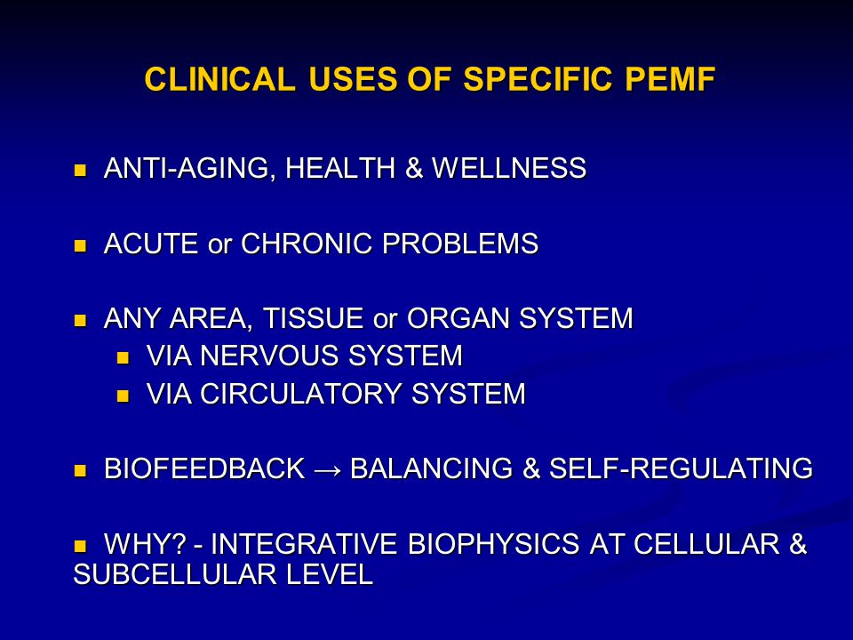 CLINICAL USES OF SPECIFIC PEMF ANTI-AGING, HEALTH & WELLNESS ANTI-AGING, HEALTH & WELLNESS ACUTE or CHRONIC PROBLEMS ACUTE or CHRONIC PROBLEMS ANY ARE