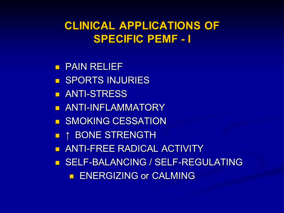 CLINICAL APPLICATIONS OF SPECIFIC PEMF - I PAIN RELIEF PAIN RELIEF SPORTS INJURIES SPORTS INJURIES ANTI-STRESS ANTI-STRESS ANTI-INFLAMMATORY ANTI-INFL