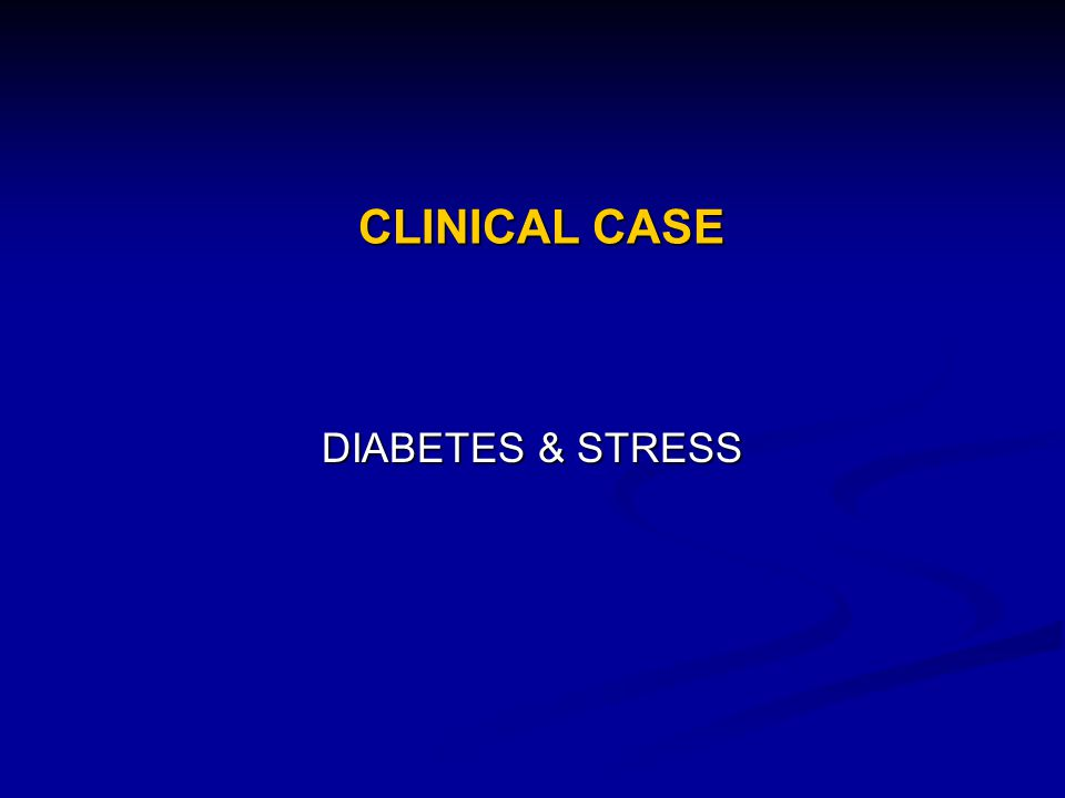 CLINICAL CASE DIABETES & STRESS