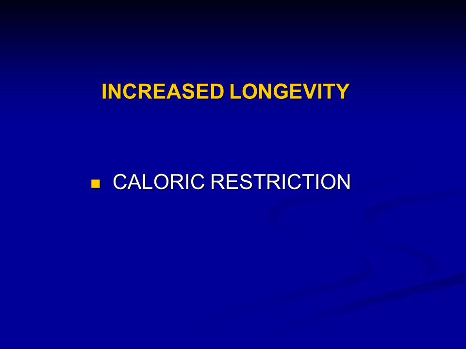 INCREASED LONGEVITY CALORIC RESTRICTION CALORIC RESTRICTION